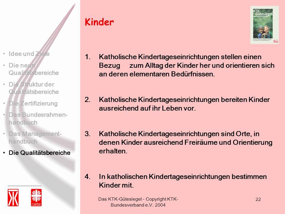 Das KTK-Gütesiegel - Copyright KTK- Bundesverband e.V. 2004 22 1.Katholische Kindertageseinrichtungen stellen einen Bezug zum Alltag der Kinder her un