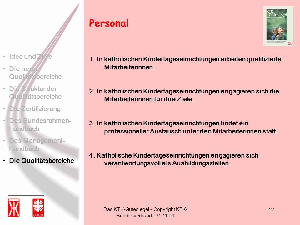 Das KTK-Gütesiegel - Copyright KTK- Bundesverband e.V. 2004 27 1. In katholischen Kindertageseinrichtungen arbeiten qualifizierte Mitarbeiterinnen. 2.