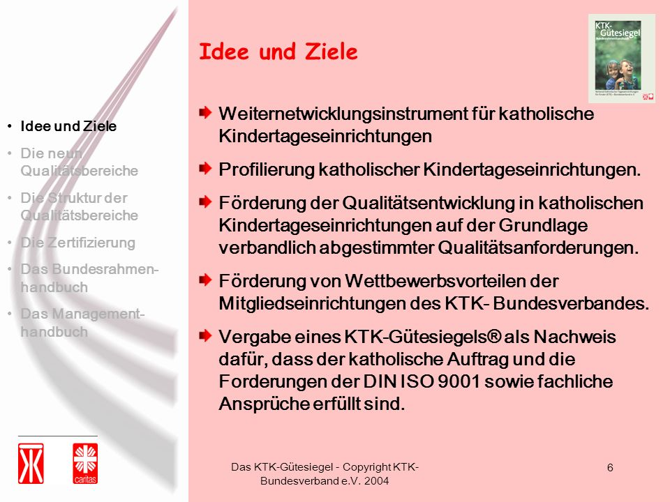 Das KTK-Gütesiegel - Copyright KTK- Bundesverband e.V. 2004 6 Weiternetwicklungsinstrument für katholische Kindertageseinrichtungen Profilierung katho