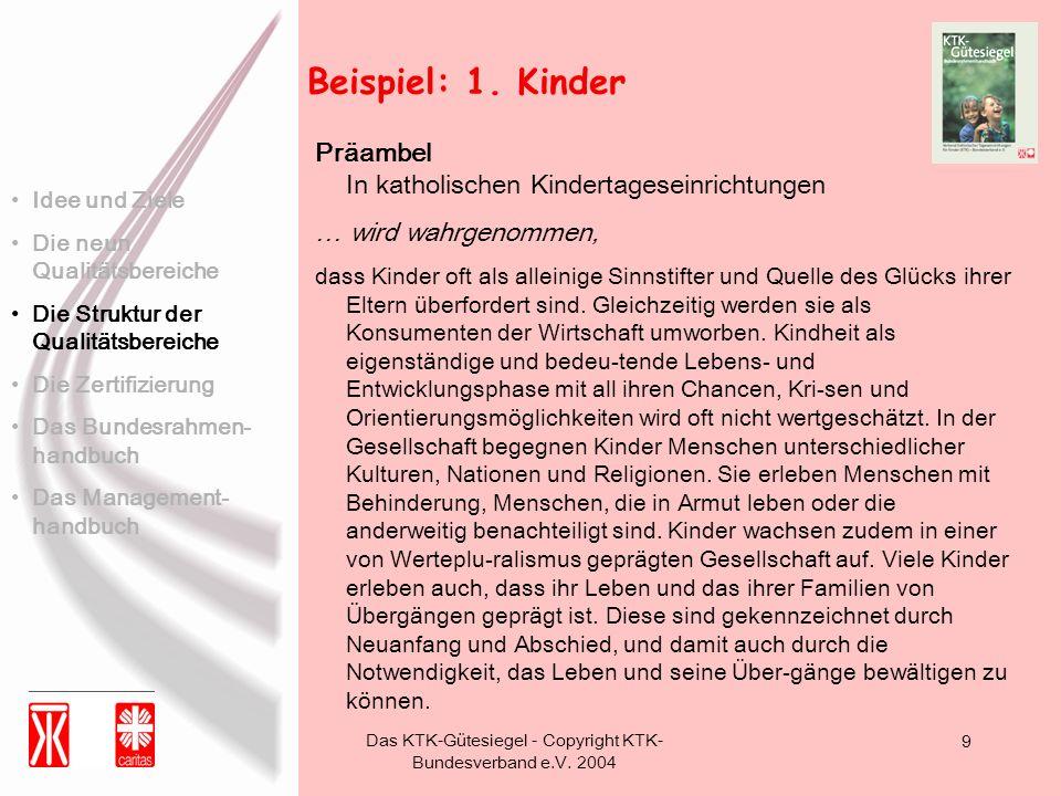 Das KTK-Gütesiegel - Copyright KTK- Bundesverband e.V. 2004 9 Beispiel: 1. Kinder Präambel In katholischen Kindertageseinrichtungen … wird wahrgenomme