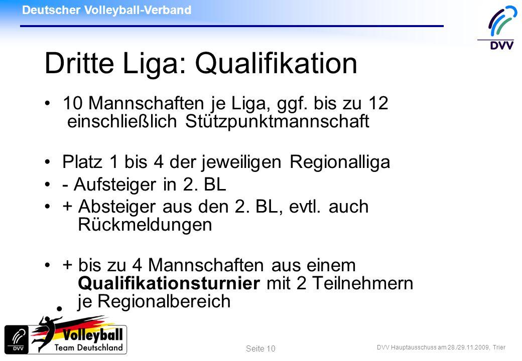 Deutscher Volleyball-Verband DVV Hauptausschuss am 28./29.11.2009, Trier Seite 10 Dritte Liga: Qualifikation 10 Mannschaften je Liga, ggf. bis zu 12 e