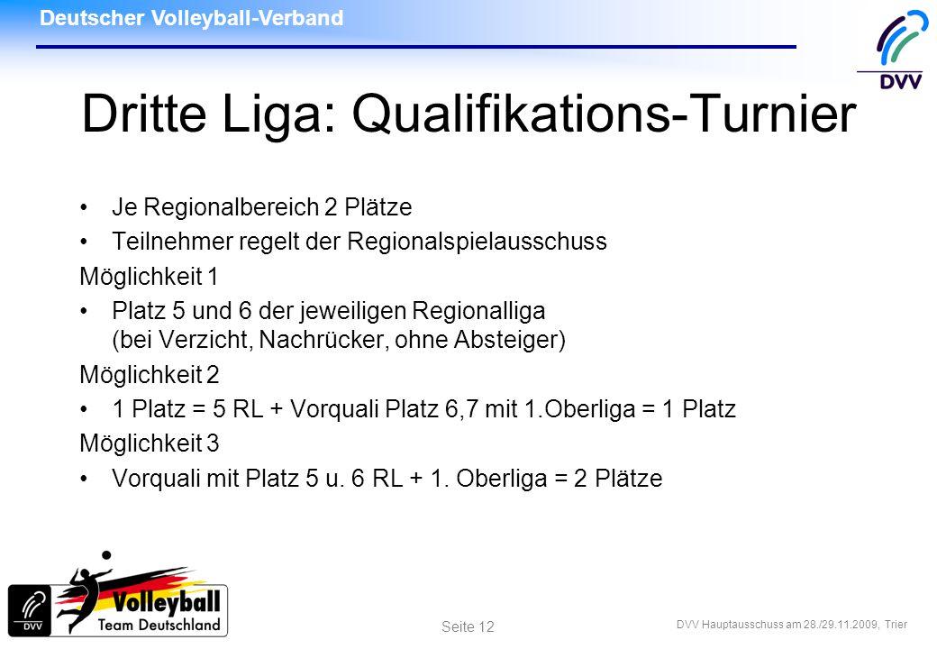 Deutscher Volleyball-Verband DVV Hauptausschuss am 28./29.11.2009, Trier Seite 12 Dritte Liga: Qualifikations-Turnier Je Regionalbereich 2 Plätze Teil