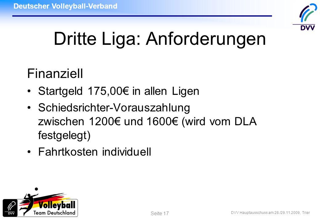 Deutscher Volleyball-Verband DVV Hauptausschuss am 28./29.11.2009, Trier Seite 17 Dritte Liga: Anforderungen Finanziell Startgeld 175,00 in allen Lige