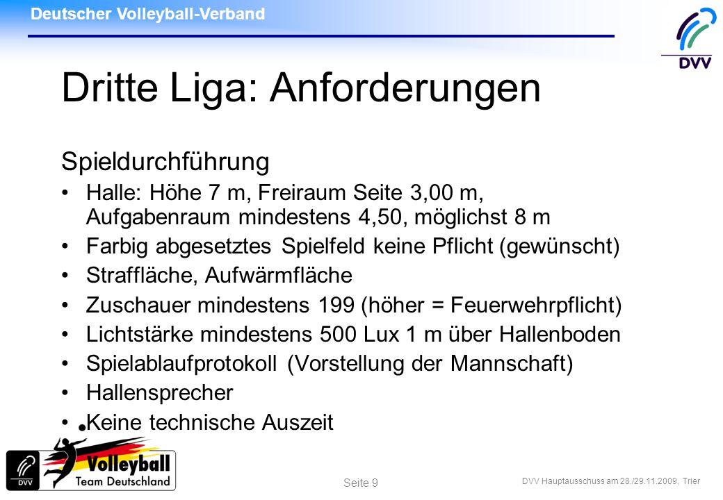 Deutscher Volleyball-Verband DVV Hauptausschuss am 28./29.11.2009, Trier Seite 9 Dritte Liga: Anforderungen Spieldurchführung Halle: Höhe 7 m, Freirau
