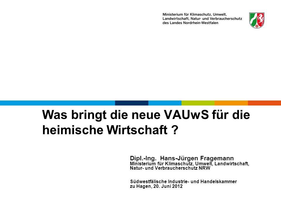 Was bringt die neue VAUwS für die heimische Wirtschaft ? Dipl.-Ing. Hans-Jürgen Fragemann Ministerium für Klimaschutz, Umwelt, Landwirtschaft, Natur-