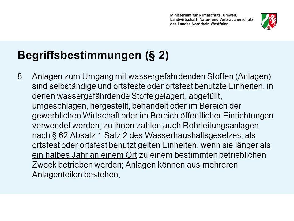 Begriffsbestimmungen (§ 2) 8.Anlagen zum Umgang mit wassergefährdenden Stoffen (Anlagen) sind selbständige und ortsfeste oder ortsfest benutzte Einhei