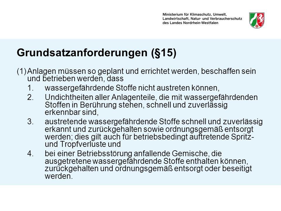 Grundsatzanforderungen (§15) (1)Anlagen müssen so geplant und errichtet werden, beschaffen sein und betrieben werden, dass 1.wassergefährdende Stoffe