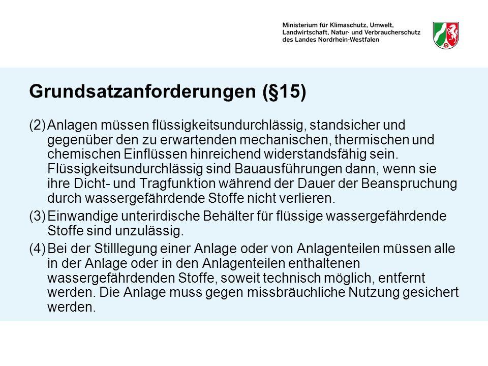 Grundsatzanforderungen (§15) (2)Anlagen müssen flüssigkeitsundurchlässig, standsicher und gegenüber den zu erwartenden mechanischen, thermischen und c