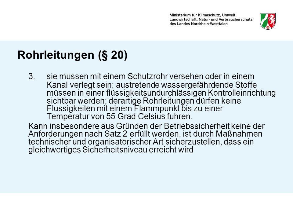 Rohrleitungen (§ 20) 3.sie müssen mit einem Schutzrohr versehen oder in einem Kanal verlegt sein; austretende wassergefährdende Stoffe müssen in einer