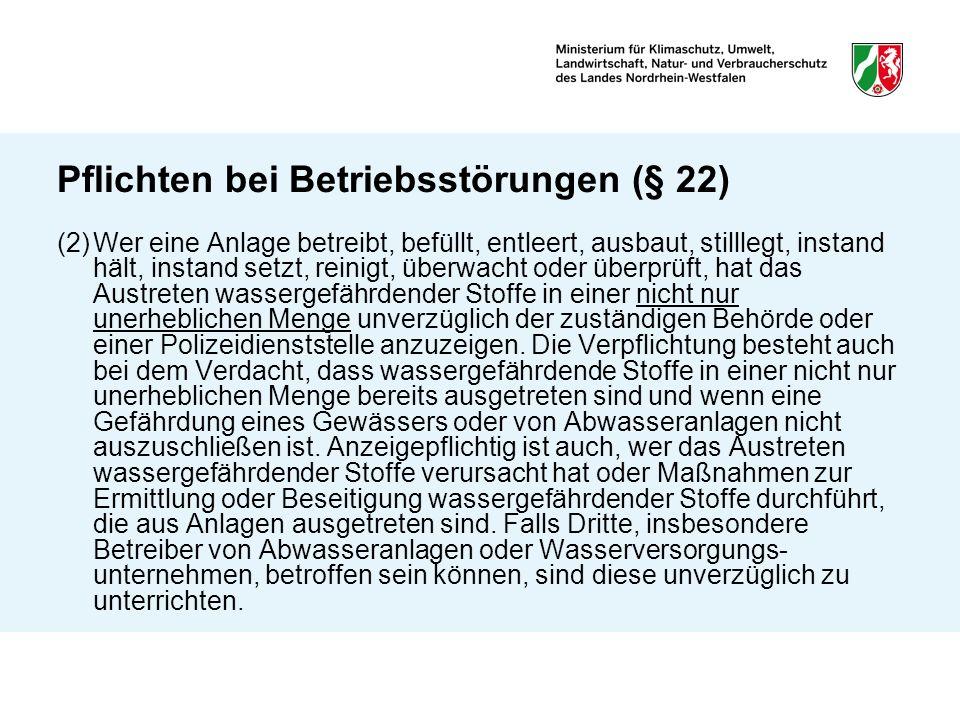 Pflichten bei Betriebsstörungen (§ 22) (2)Wer eine Anlage betreibt, befüllt, entleert, ausbaut, stilllegt, instand hält, instand setzt, reinigt, überw