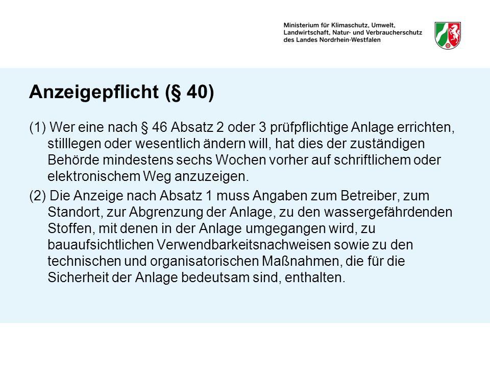 Anzeigepflicht (§ 40) (1) Wer eine nach § 46 Absatz 2 oder 3 prüfpflichtige Anlage errichten, stilllegen oder wesentlich ändern will, hat dies der zus