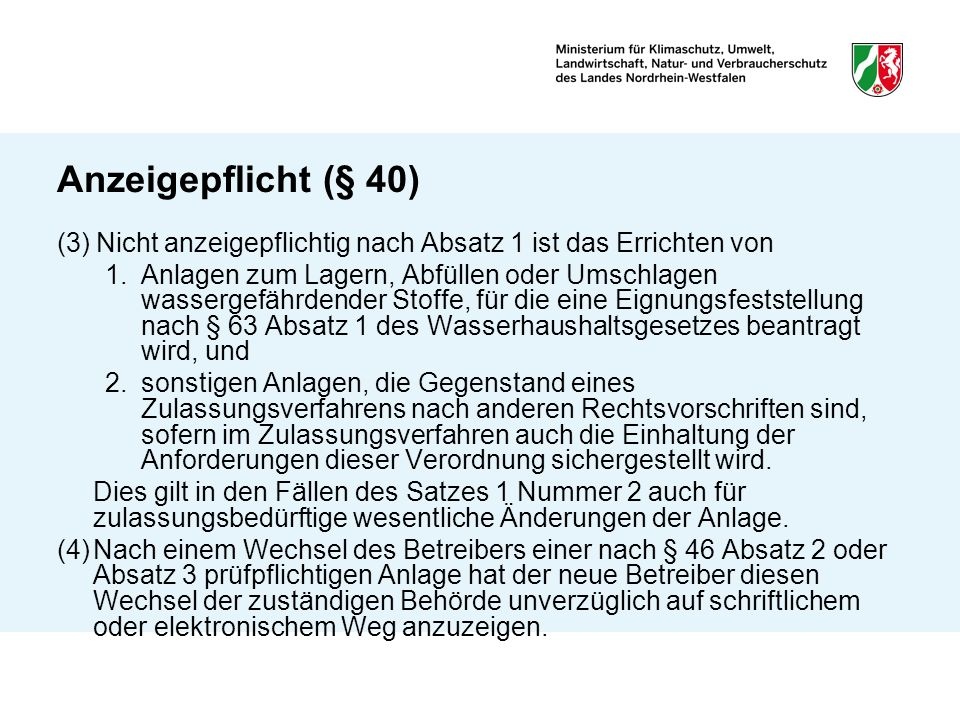 Anzeigepflicht (§ 40) (3) Nicht anzeigepflichtig nach Absatz 1 ist das Errichten von 1.Anlagen zum Lagern, Abfüllen oder Umschlagen wassergefährdender