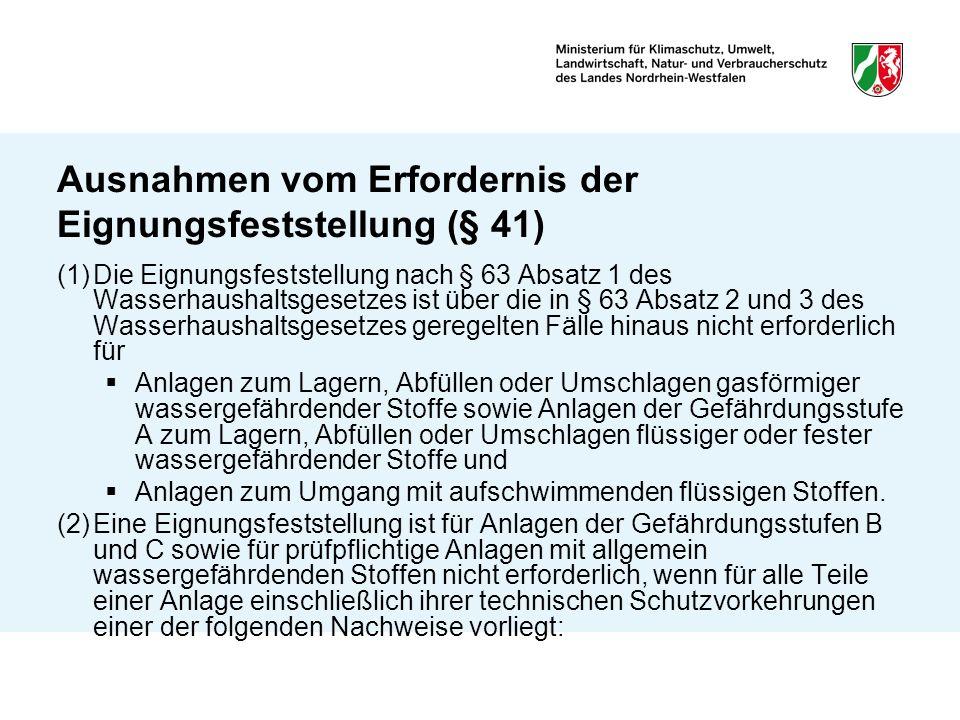 Ausnahmen vom Erfordernis der Eignungsfeststellung (§ 41) (1)Die Eignungsfeststellung nach § 63 Absatz 1 des Wasserhaushaltsgesetzes ist über die in §