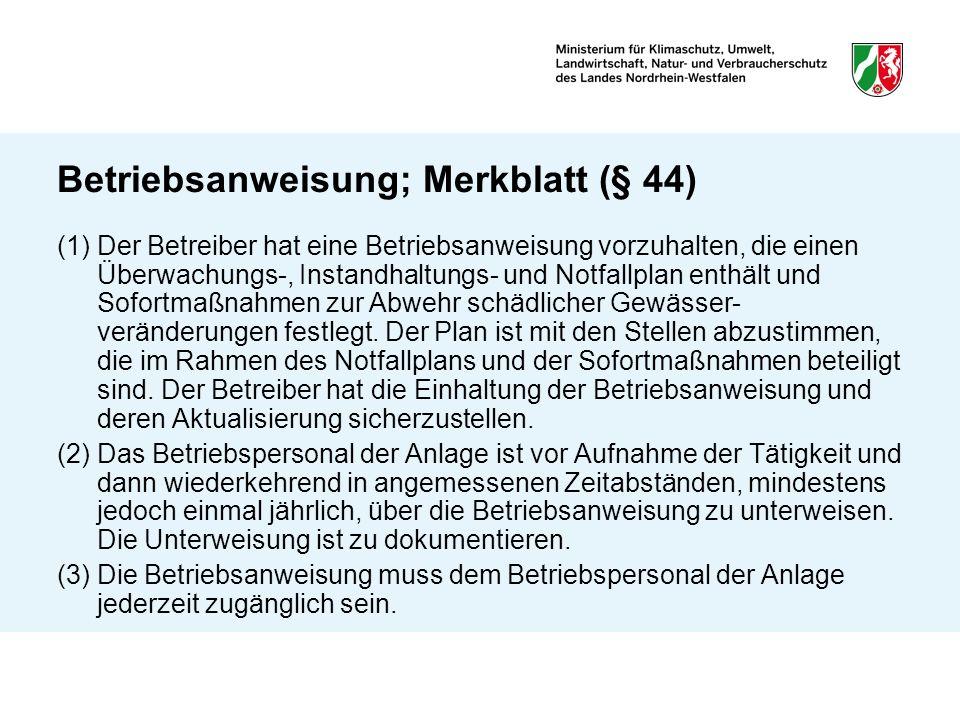 Betriebsanweisung; Merkblatt (§ 44) (1)Der Betreiber hat eine Betriebsanweisung vorzuhalten, die einen Überwachungs-, Instandhaltungs- und Notfallplan