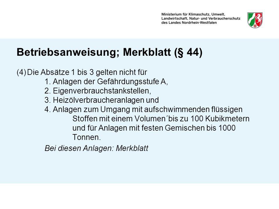 Betriebsanweisung; Merkblatt (§ 44) (4)Die Absätze 1 bis 3 gelten nicht für 1. Anlagen der Gefährdungsstufe A, 2. Eigenverbrauchstankstellen, 3. Heizö
