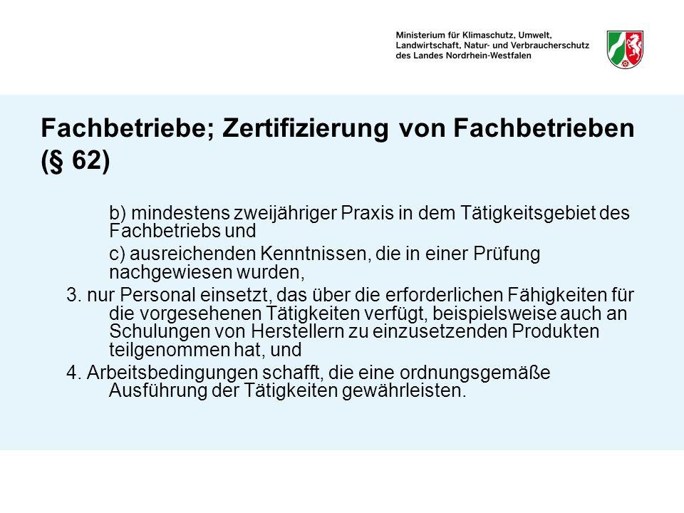 Fachbetriebe; Zertifizierung von Fachbetrieben (§ 62) b) mindestens zweijähriger Praxis in dem Tätigkeitsgebiet des Fachbetriebs und c) ausreichenden
