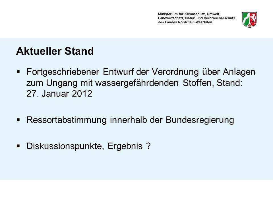 Aktueller Stand Fortgeschriebener Entwurf der Verordnung über Anlagen zum Ungang mit wassergefährdenden Stoffen, Stand: 27. Januar 2012 Ressortabstimm