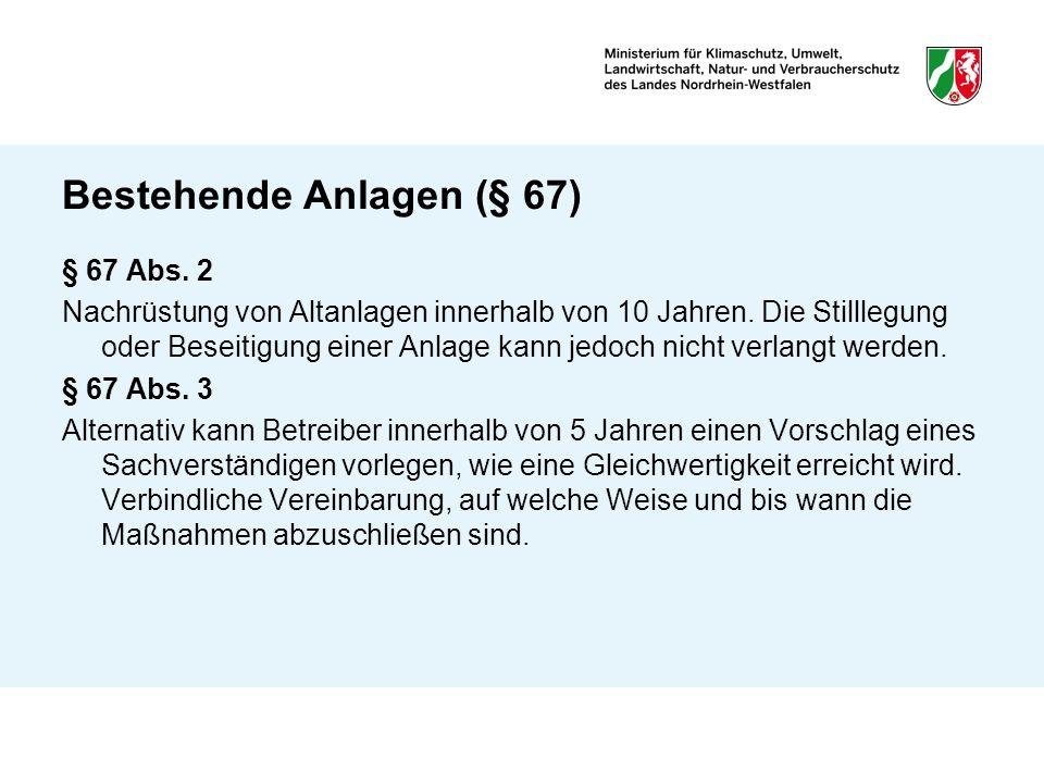 Bestehende Anlagen (§ 67) § 67 Abs. 2 Nachrüstung von Altanlagen innerhalb von 10 Jahren. Die Stilllegung oder Beseitigung einer Anlage kann jedoch ni