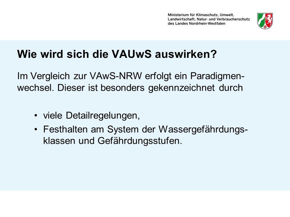 Wie wird sich die VAUwS auswirken? Im Vergleich zur VAwS-NRW erfolgt ein Paradigmen- wechsel. Dieser ist besonders gekennzeichnet durch viele Detailre