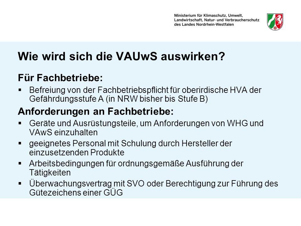Wie wird sich die VAUwS auswirken? Für Fachbetriebe: Befreiung von der Fachbetriebspflicht für oberirdische HVA der Gefährdungsstufe A (in NRW bisher
