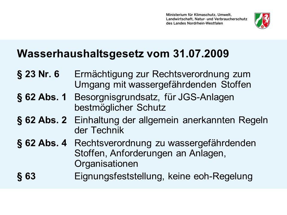 Wasserhaushaltsgesetz vom 31.07.2009 § 23 Nr. 6Ermächtigung zur Rechtsverordnung zum Umgang mit wassergefährdenden Stoffen § 62 Abs. 1Besorgnisgrundsa