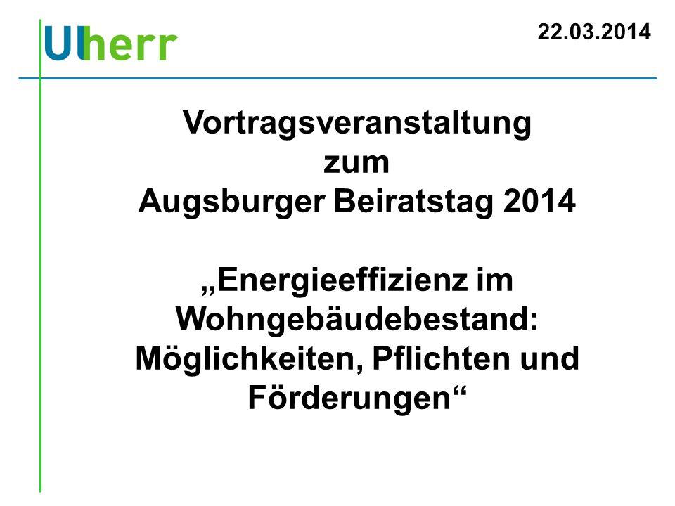 22.03.2014 Vortragsveranstaltung zum Augsburger Beiratstag 2014 Energieeffizienz im Wohngebäudebestand: Möglichkeiten, Pflichten und Förderungen