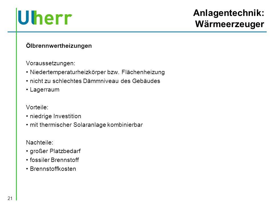 Anlagentechnik: Wärmeerzeuger Ölbrennwertheizungen Voraussetzungen: Niedertemperaturheizkörper bzw.