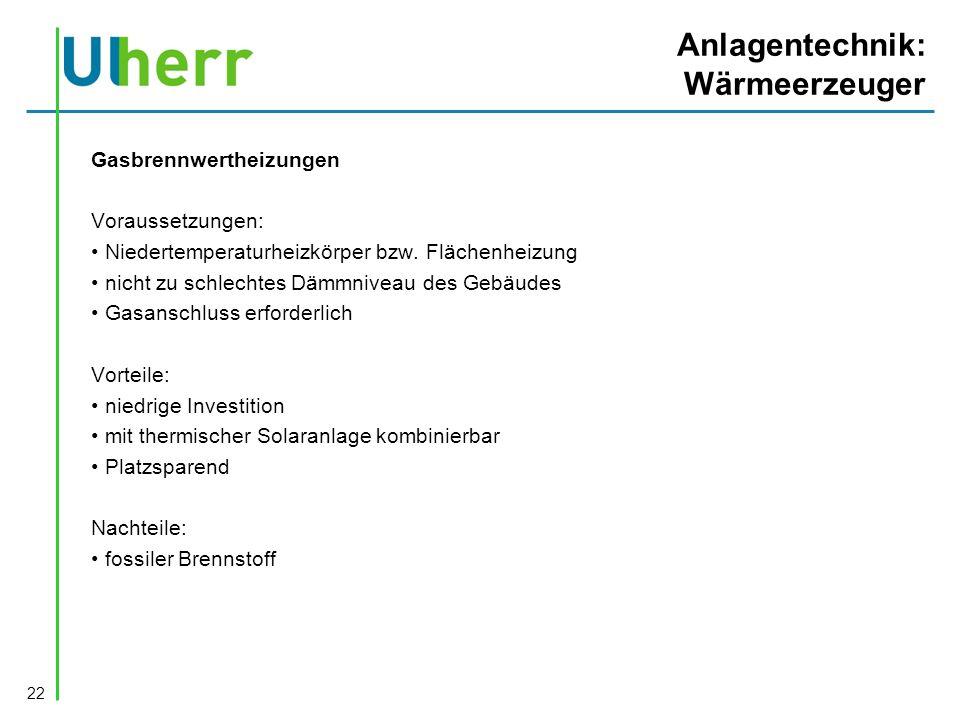 Anlagentechnik: Wärmeerzeuger Gasbrennwertheizungen Voraussetzungen: Niedertemperaturheizkörper bzw.