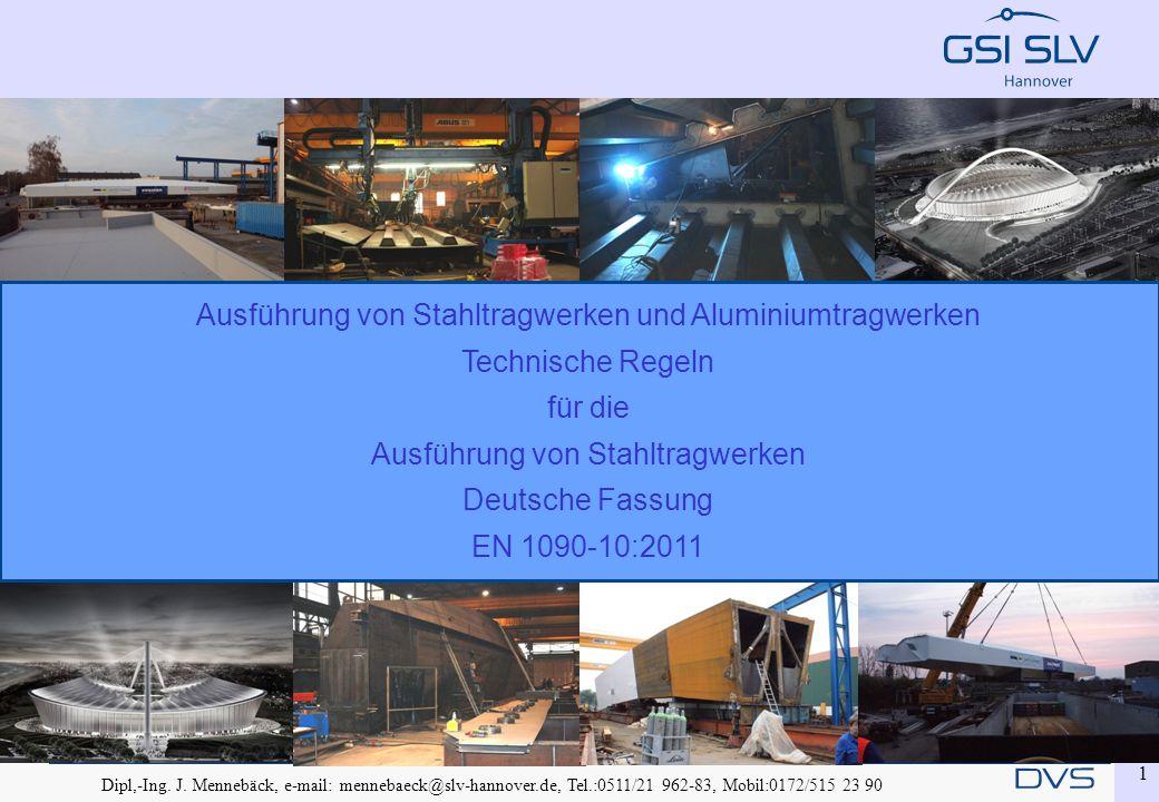 Dipl,-Ing. J. Mennebäck, e-mail: mennebaeck@slv-hannover.de, Tel.:0511/21 962-83, Mobil:0172/515 23 90 1 Ausführung von Stahltragwerken und Aluminiumt