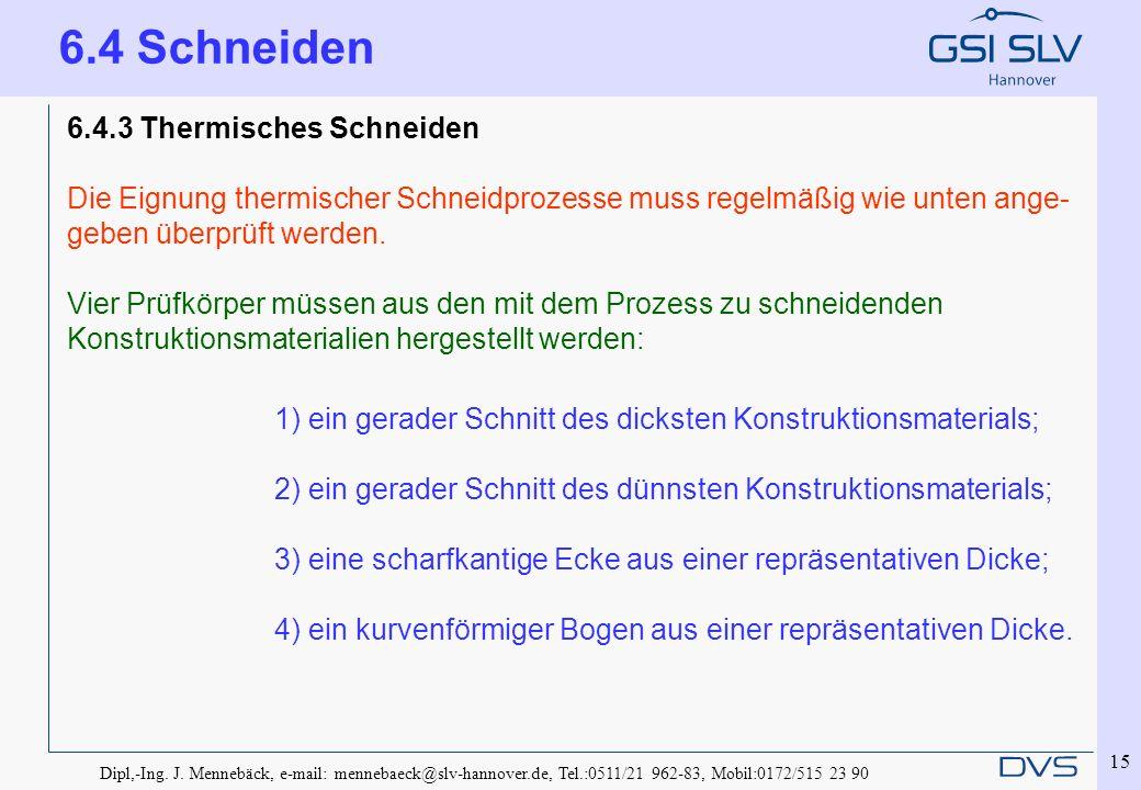 Dipl,-Ing. J. Mennebäck, e-mail: mennebaeck@slv-hannover.de, Tel.:0511/21 962-83, Mobil:0172/515 23 90 15 6.4.3 Thermisches Schneiden Die Eignung ther