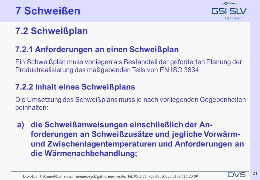 Dipl,-Ing. J. Mennebäck, e-mail: mennebaeck@slv-hannover.de, Tel.:0511/21 962-83, Mobil:0172/515 23 90 21 7.2 Schweißplan 7.2.1 Anforderungen an einen
