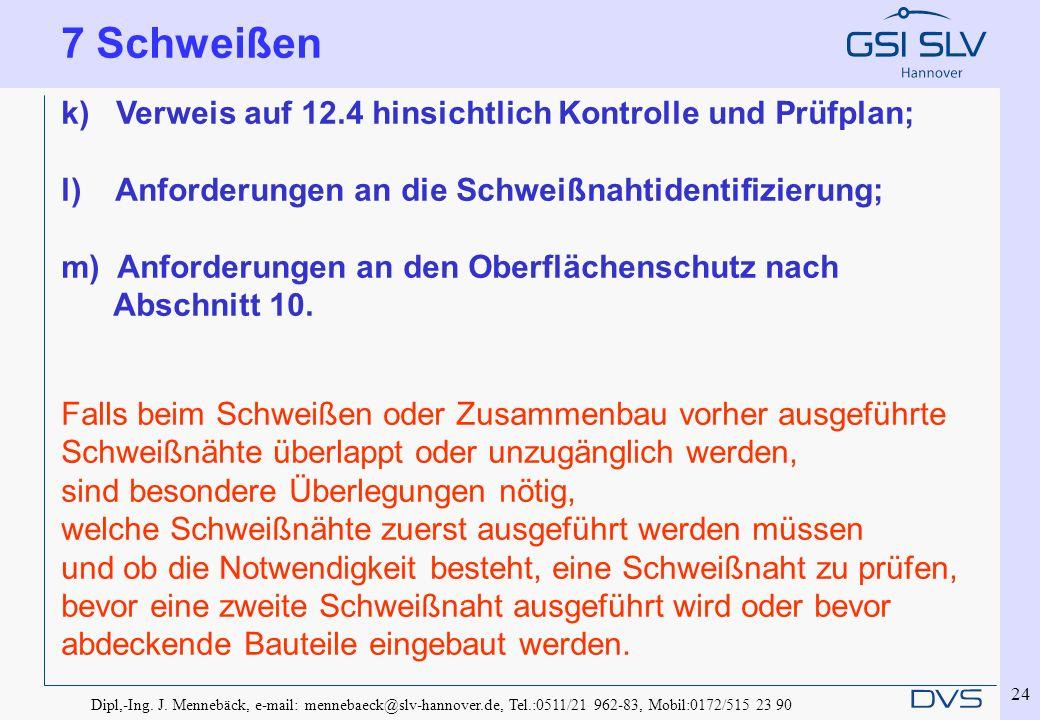 Dipl,-Ing. J. Mennebäck, e-mail: mennebaeck@slv-hannover.de, Tel.:0511/21 962-83, Mobil:0172/515 23 90 24 k) Verweis auf 12.4 hinsichtlich Kontrolle u