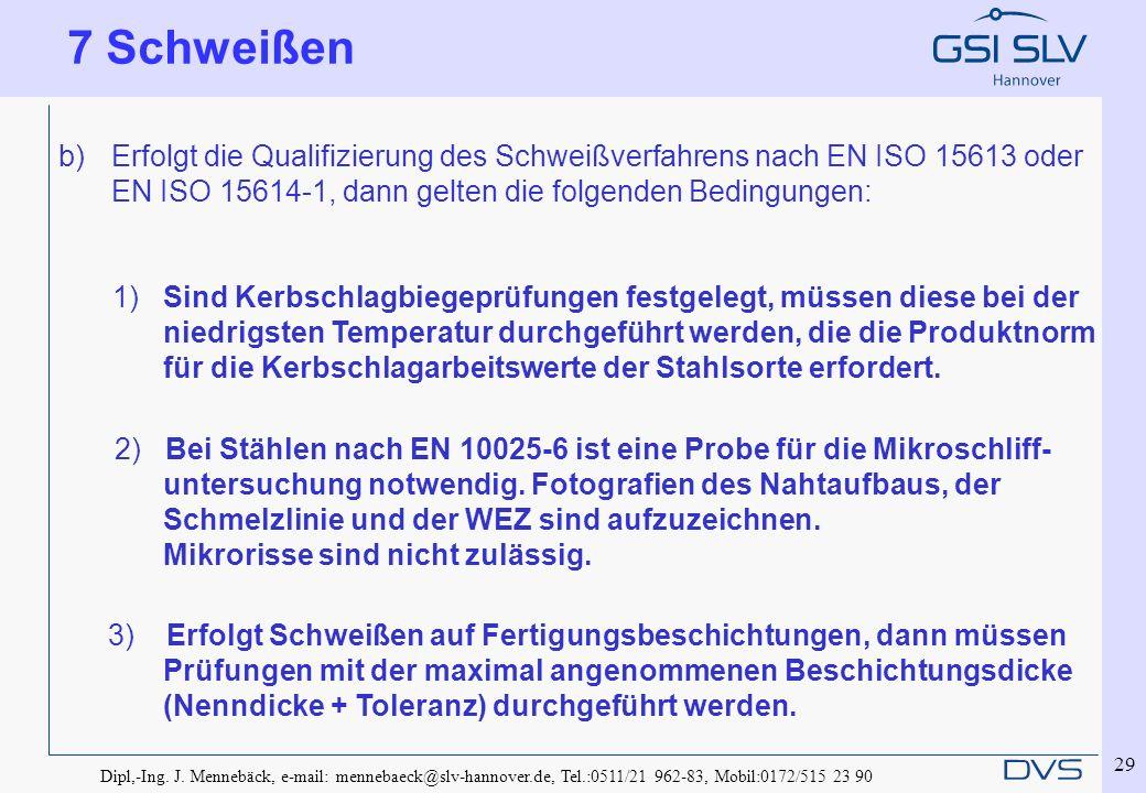 Dipl,-Ing. J. Mennebäck, e-mail: mennebaeck@slv-hannover.de, Tel.:0511/21 962-83, Mobil:0172/515 23 90 29 b)Erfolgt die Qualifizierung des Schweißverf
