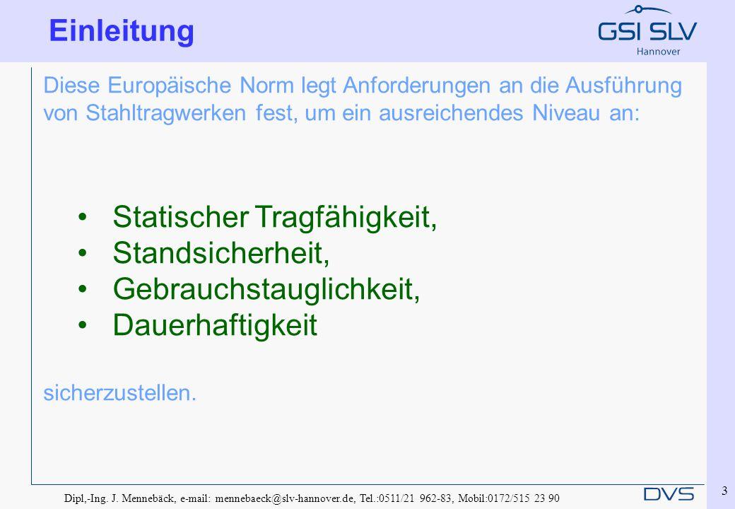 Dipl,-Ing. J. Mennebäck, e-mail: mennebaeck@slv-hannover.de, Tel.:0511/21 962-83, Mobil:0172/515 23 90 3 Diese Europäische Norm legt Anforderungen an