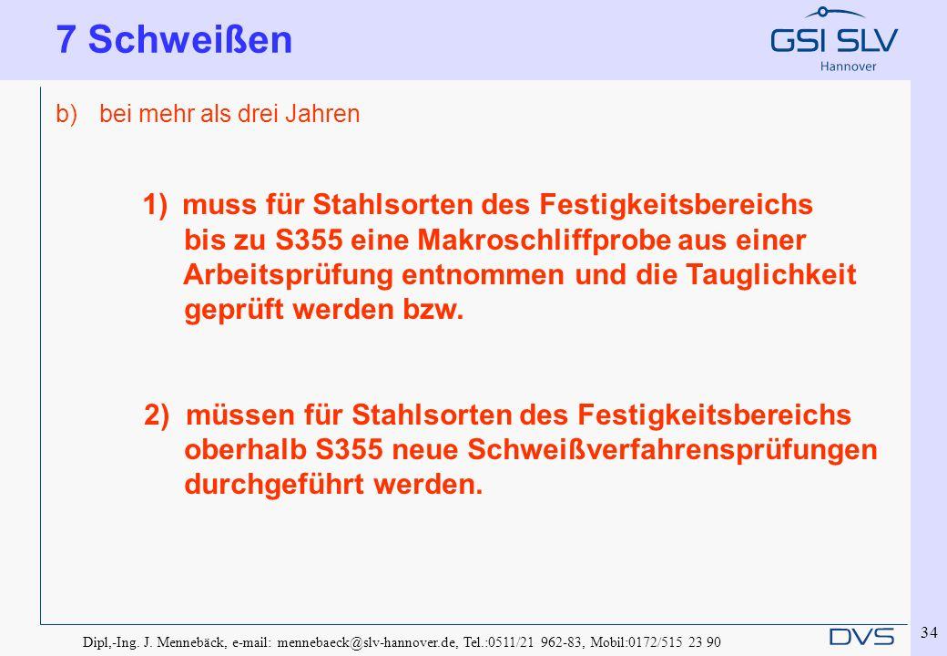 Dipl,-Ing. J. Mennebäck, e-mail: mennebaeck@slv-hannover.de, Tel.:0511/21 962-83, Mobil:0172/515 23 90 34 b)bei mehr als drei Jahren 1) muss für Stahl