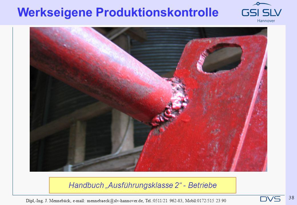 Dipl,-Ing. J. Mennebäck, e-mail: mennebaeck@slv-hannover.de, Tel.:0511/21 962-83, Mobil:0172/515 23 90 38 Werkseigene Produktionskontrolle Handbuch Au