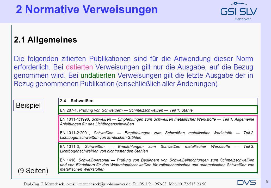 Dipl,-Ing. J. Mennebäck, e-mail: mennebaeck@slv-hannover.de, Tel.:0511/21 962-83, Mobil:0172/515 23 90 8 2.1 Allgemeines Die folgenden zitierten Publi