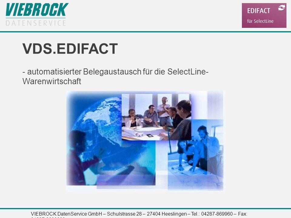 VIEBROCK DatenService GmbH – Schulstrasse 28 – 27404 Heeslingen – Tel.: 04287-869960 – Fax: 04287-8699699 VDS.EDIFACT - automatisierter Belegaustausch