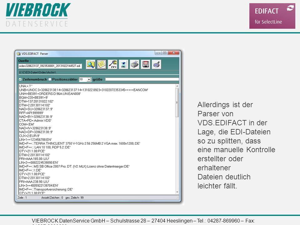 VIEBROCK DatenService GmbH – Schulstrasse 28 – 27404 Heeslingen – Tel.: 04287-869960 – Fax: 04287-8699699 Allerdings ist der Parser von VDS.EDIFACT in