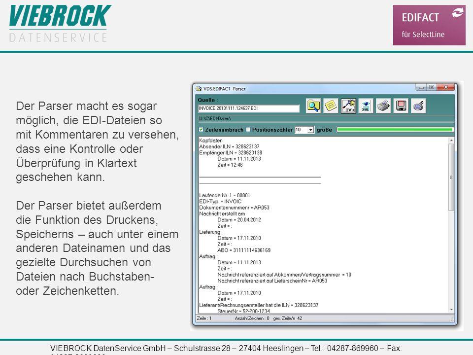 VIEBROCK DatenService GmbH – Schulstrasse 28 – 27404 Heeslingen – Tel.: 04287-869960 – Fax: 04287-8699699 Der Parser macht es sogar möglich, die EDI-D