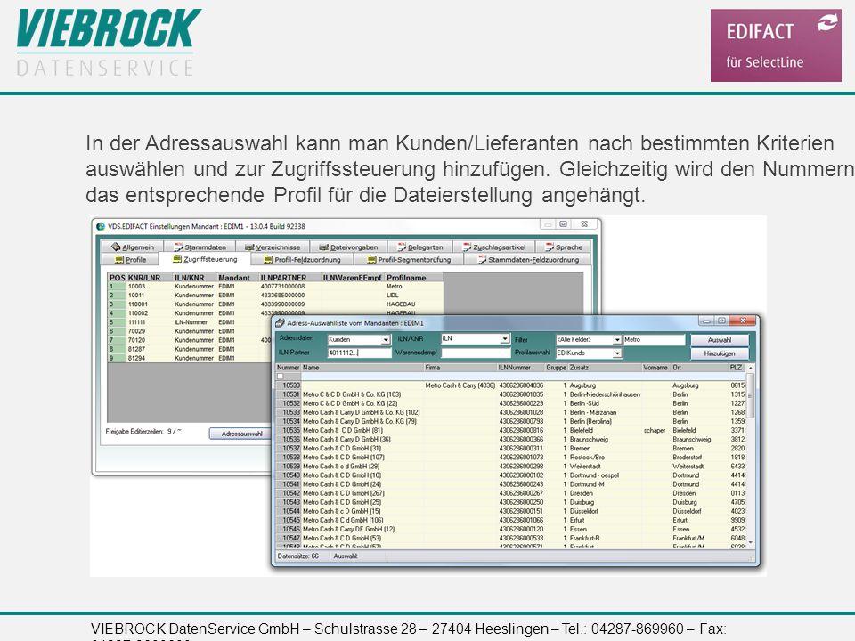 VIEBROCK DatenService GmbH – Schulstrasse 28 – 27404 Heeslingen – Tel.: 04287-869960 – Fax: 04287-8699699 In der Adressauswahl kann man Kunden/Liefera