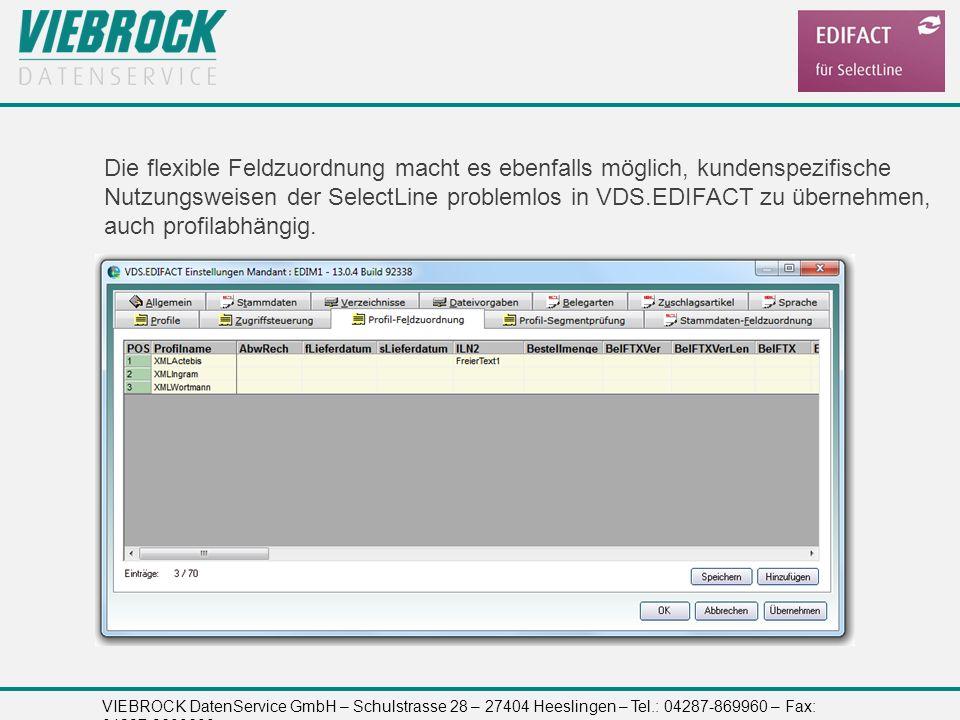 VIEBROCK DatenService GmbH – Schulstrasse 28 – 27404 Heeslingen – Tel.: 04287-869960 – Fax: 04287-8699699 Die flexible Feldzuordnung macht es ebenfall