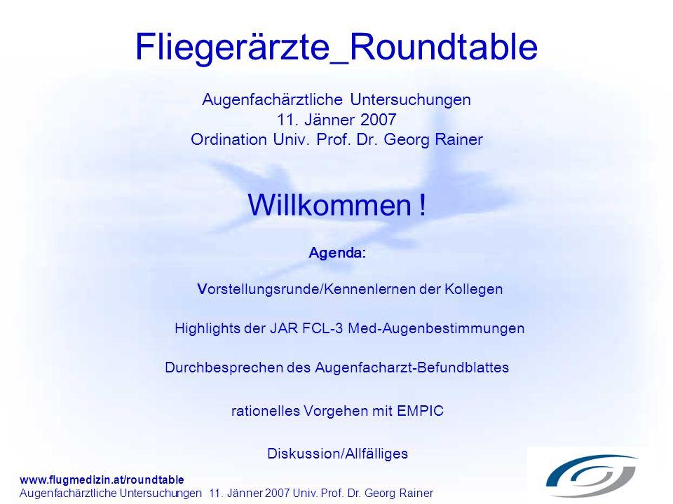 www.flugmedizin.at/roundtable Augenfachärztliche Untersuchungen 11. Jänner 2007 Univ. Prof. Dr. Georg Rainer Fliegerärzte_Roundtable Augenfachärztlich
