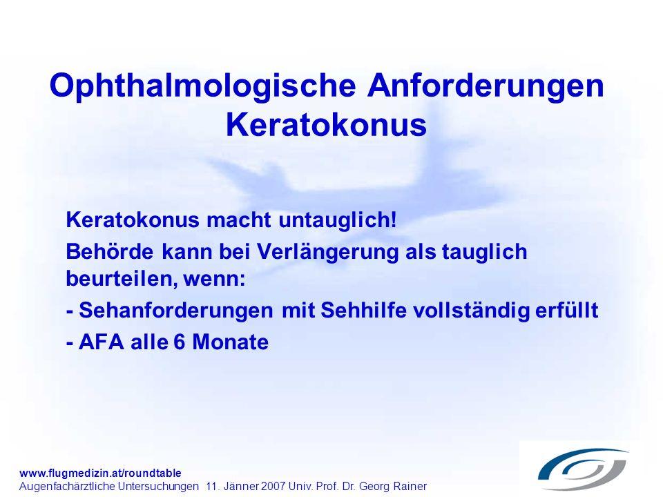 www.flugmedizin.at/roundtable Augenfachärztliche Untersuchungen 11. Jänner 2007 Univ. Prof. Dr. Georg Rainer Ophthalmologische Anforderungen Keratokon