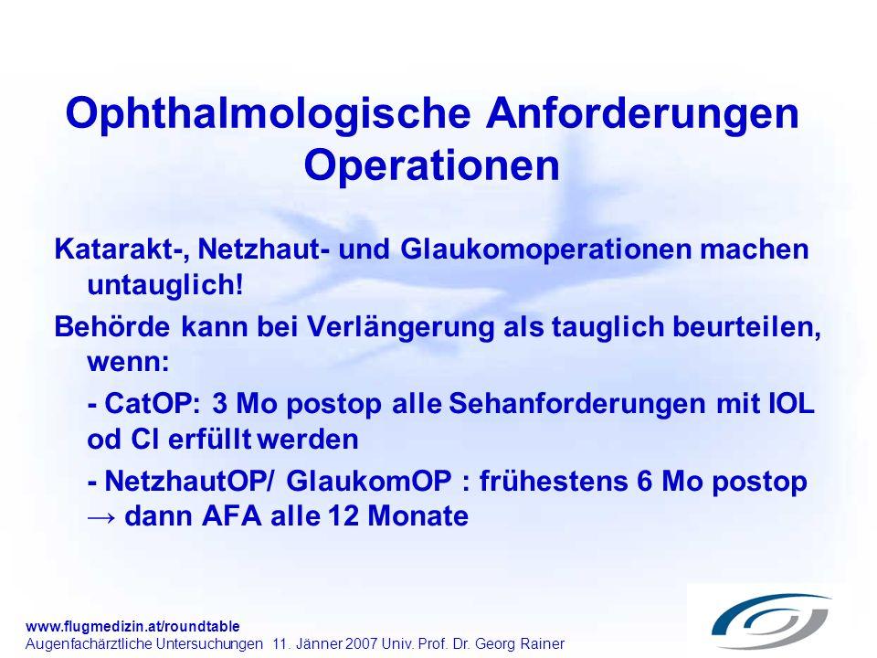 www.flugmedizin.at/roundtable Augenfachärztliche Untersuchungen 11. Jänner 2007 Univ. Prof. Dr. Georg Rainer Ophthalmologische Anforderungen Operation