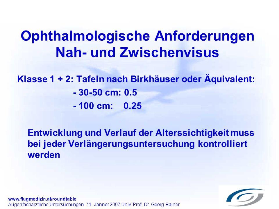 www.flugmedizin.at/roundtable Augenfachärztliche Untersuchungen 11. Jänner 2007 Univ. Prof. Dr. Georg Rainer Ophthalmologische Anforderungen Nah- und