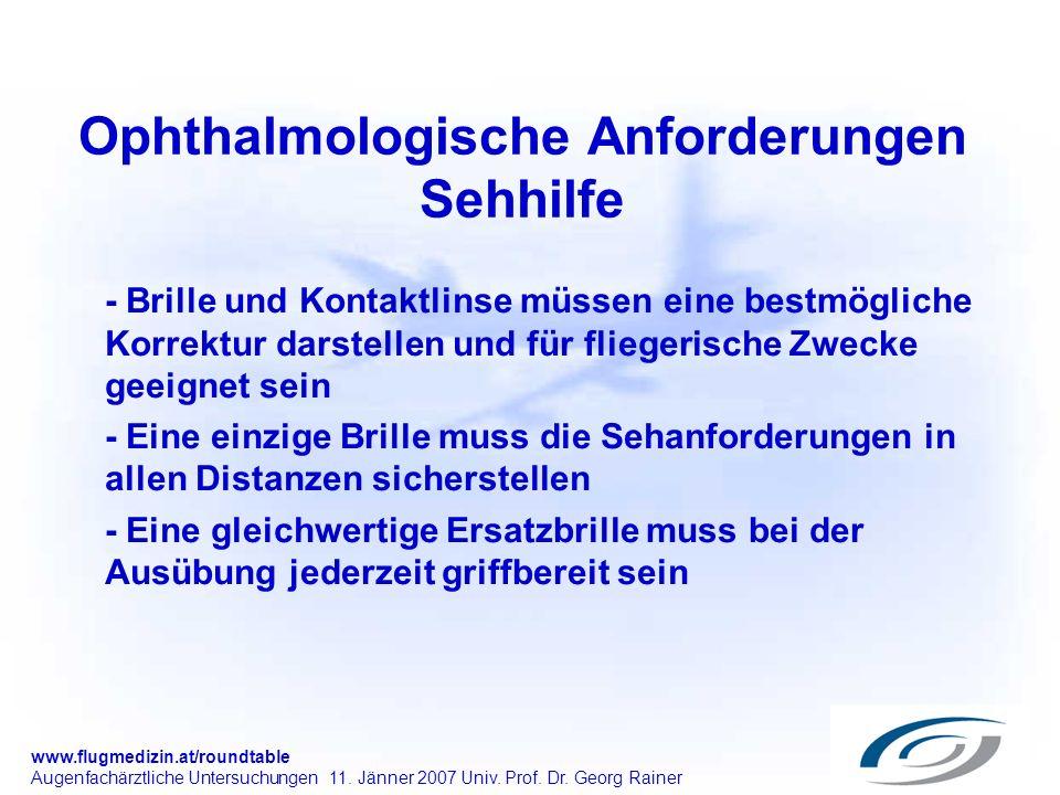 www.flugmedizin.at/roundtable Augenfachärztliche Untersuchungen 11. Jänner 2007 Univ. Prof. Dr. Georg Rainer Ophthalmologische Anforderungen Sehhilfe