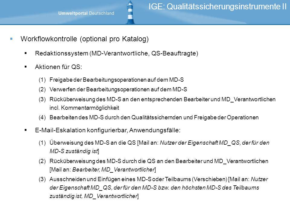 Workflowkontrolle (optional pro Katalog) Redaktionssystem (MD-Verantwortliche, QS-Beauftragte) Aktionen für QS: (1)Freigabe der Bearbeitungsoperationen auf dem MD-S (2)Verwerfen der Bearbeitungsoperationen auf dem MD-S (3)Rücküberweisung des MD-S an den entsprechenden Bearbeiter und MD_Verantwortlichen incl.