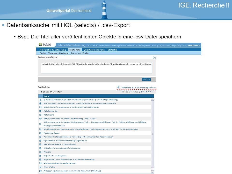 Datenbanksuche mit HQL (selects) /.csv-Export Bsp.: Die Titel aller veröffentlichten Objekte in eine.csv-Datei speichern IGE: Recherche II