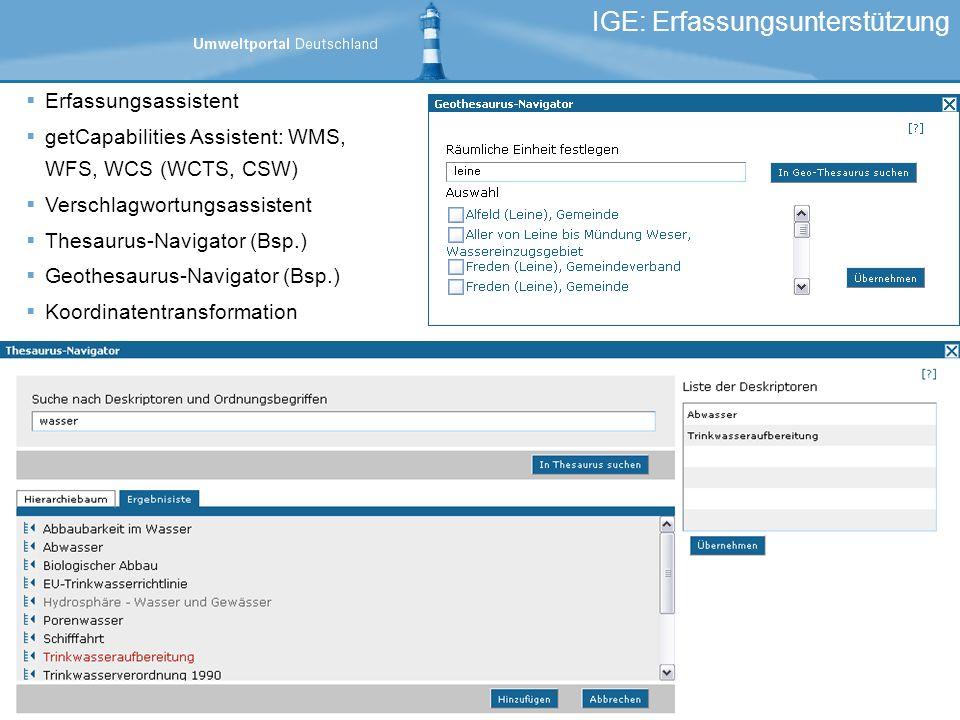 IGE: Erfassungsunterstützung Erfassungsassistent getCapabilities Assistent: WMS, WFS, WCS (WCTS, CSW) Verschlagwortungsassistent Thesaurus-Navigator (Bsp.) Geothesaurus-Navigator (Bsp.) Koordinatentransformation